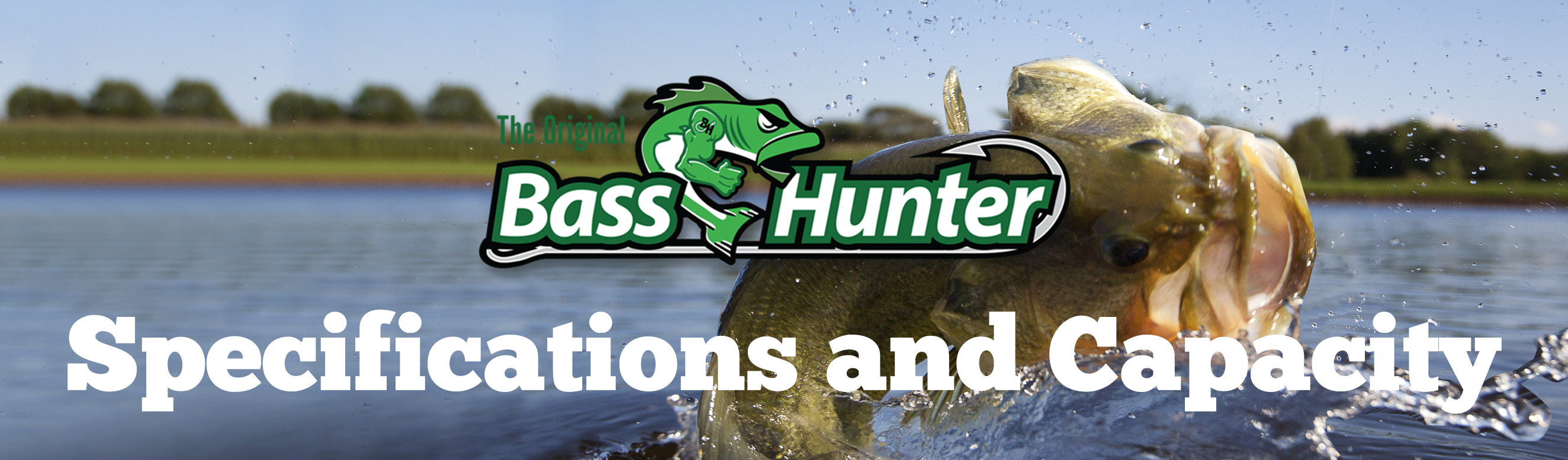 Bass Hunter Specifications and Capacity